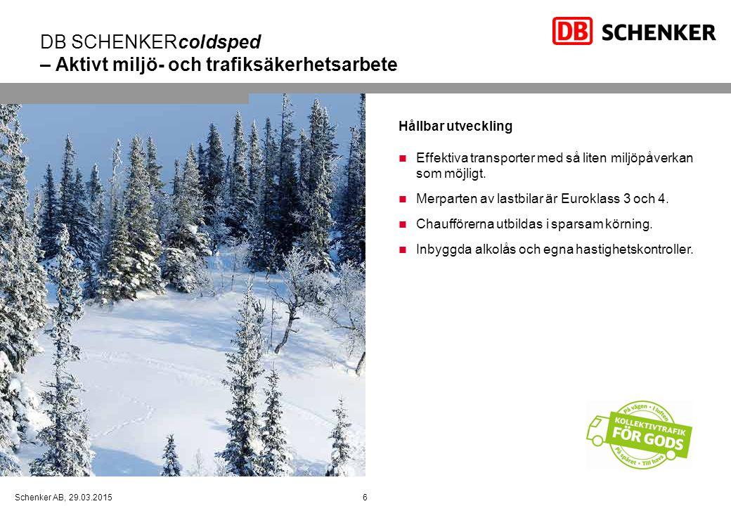 6Schenker AB, 29.03.2015 DB SCHENKERcoldsped – Aktivt miljö- och trafiksäkerhetsarbete Hållbar utveckling Effektiva transporter med så liten miljöpåverkan som möjligt.