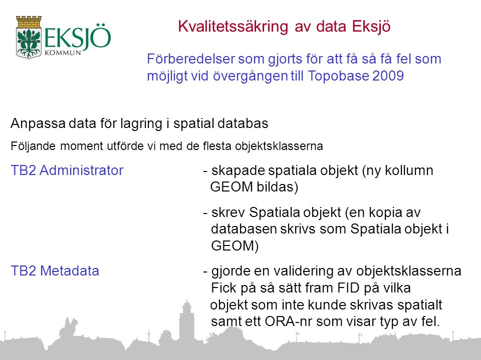 Ev. avsändare Anpassa data för lagring i spatial databas Följande moment utförde vi med de flesta objektsklasserna TB2 Administrator - skapade spatial