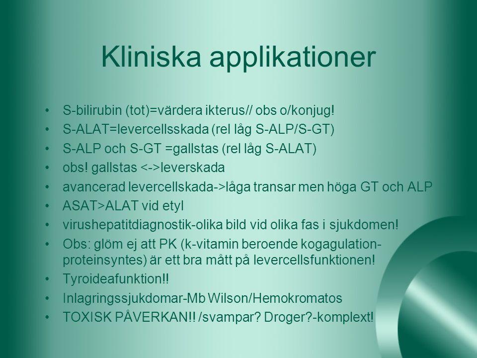 Kliniska applikationer S-bilirubin (tot)=värdera ikterus// obs o/konjug! S-ALAT=levercellsskada (rel låg S-ALP/S-GT) S-ALP och S-GT =gallstas (rel låg