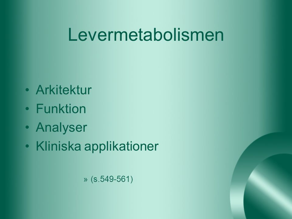Levermetabolismen Arkitektur Funktion Analyser Kliniska applikationer »(s.549-561)
