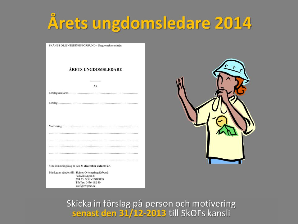 Årets ungdomsledare 2014 Skicka in förslag på person och motivering senast den 31/12-2013 till SkOFs kansli