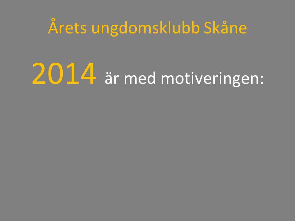 Årets ungdomsklubb Skåne 2014 är med motiveringen: