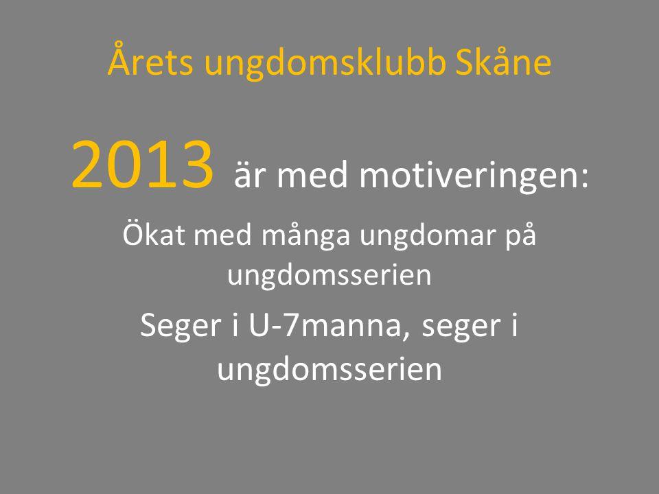 Årets ungdomsklubb Skåne 2013 är med motiveringen: Ökat med många ungdomar på ungdomsserien Seger i U-7manna, seger i ungdomsserien