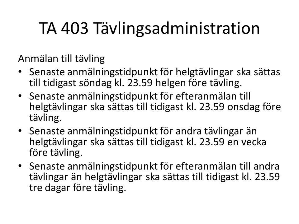 TA 403 Tävlingsadministration Anmälan till tävling Senaste anmälningstidpunkt för helgtävlingar ska sättas till tidigast söndag kl. 23.59 helgen före