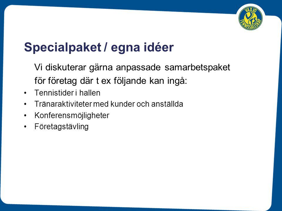 Specialpaket / egna idéer Vi diskuterar gärna anpassade samarbetspaket för företag där t ex följande kan ingå: Tennistider i hallen Tränaraktiviteter