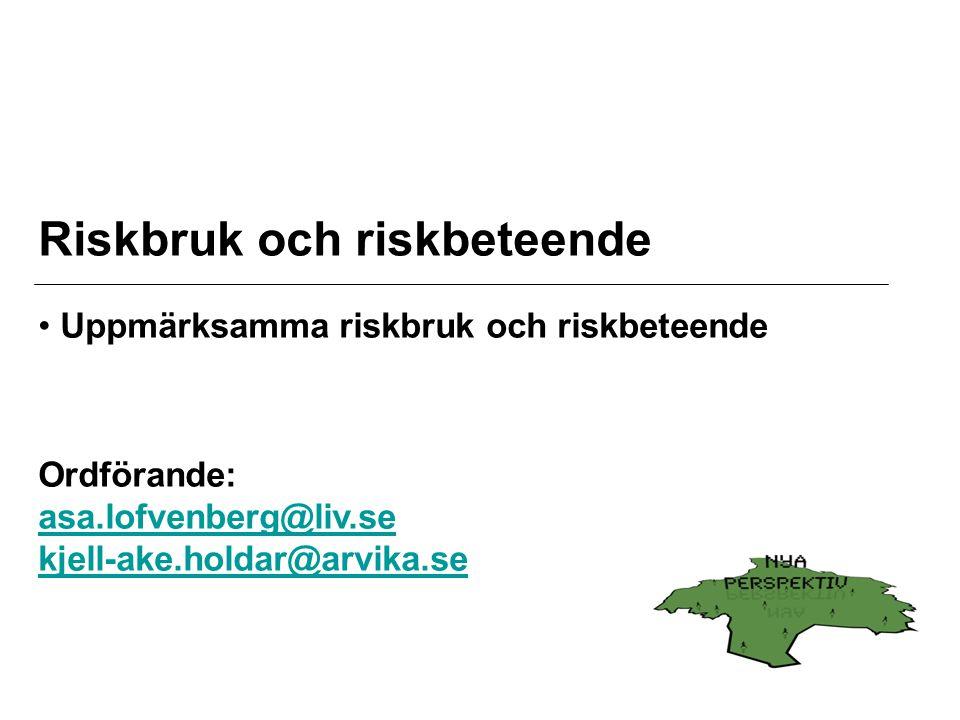 Riskbruk och riskbeteende Uppmärksamma riskbruk och riskbeteende Ordförande: asa.lofvenberg@liv.se kjell-ake.holdar@arvika.se asa.lofvenberg@liv.se kjell-ake.holdar@arvika.se