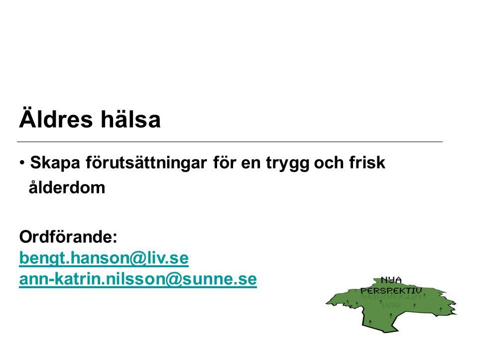 Äldres hälsa Skapa förutsättningar för en trygg och frisk ålderdom Ordförande: bengt.hanson@liv.se ann-katrin.nilsson@sunne.se bengt.hanson@liv.se ann-katrin.nilsson@sunne.se