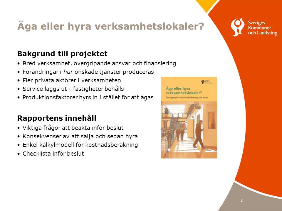 7 Äga eller hyra verksamhetslokaler? Bakgrund till projektet Bred verksamhet, övergripande ansvar och finansiering Förändringar i hur önskade tjänster