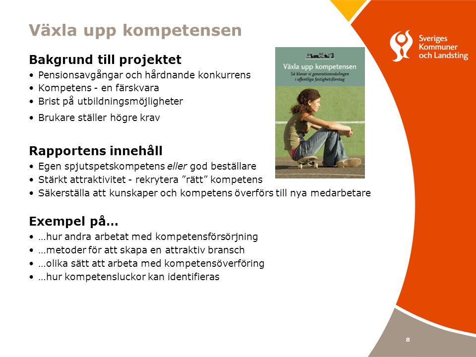 8 Växla upp kompetensen Bakgrund till projektet Pensionsavgångar och hårdnande konkurrens Kompetens - en färskvara Brist på utbildningsmöjligheter Bru
