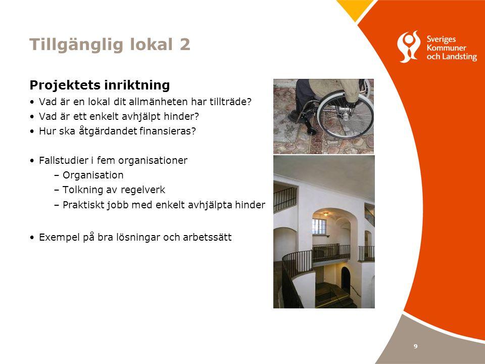 9 Tillgänglig lokal 2 Projektets inriktning Vad är en lokal dit allmänheten har tillträde? Vad är ett enkelt avhjälpt hinder? Hur ska åtgärdandet fina