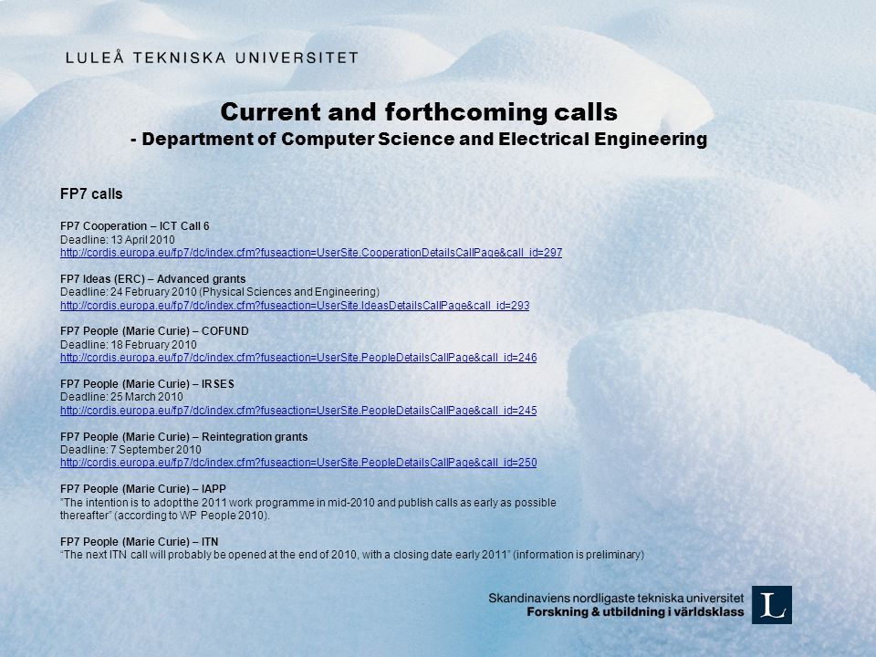 Current and forthcoming calls - Department of Computer Science and Electrical Engineering FP7 calls FP7 Cooperation – ICT Call 6 Deadline: 13 April 20