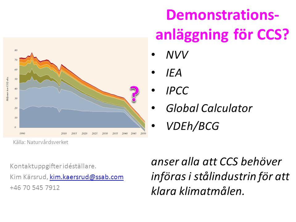 Demonstrations- anläggning för CCS? NVV IEA IPCC Global Calculator VDEh/BCG anser alla att CCS behöver införas i stålindustrin för att klara klimatmål