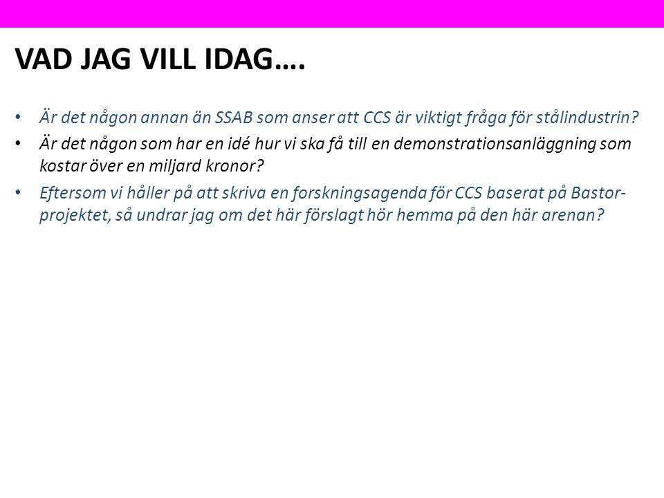VAD JAG VILL IDAG…. Är det någon annan än SSAB som anser att CCS är viktigt fråga för stålindustrin? Är det någon som har en idé hur vi ska få till en