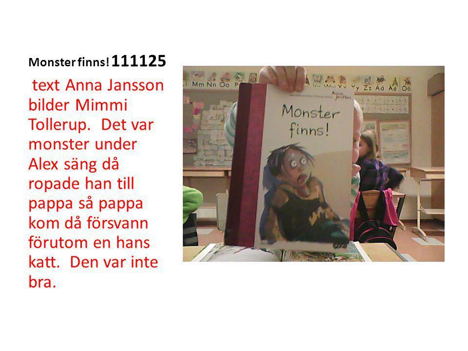 Monster finns. 111125 text Anna Jansson bilder Mimmi Tollerup.
