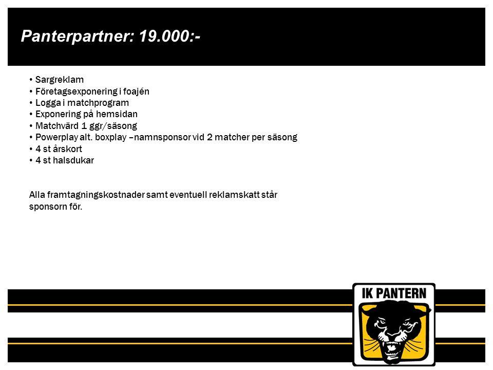 Panterpartner: 19.000:- Sargreklam Företagsexponering i foajén Logga i matchprogram Exponering på hemsidan Matchvärd 1 ggr/säsong Powerplay alt. boxpl