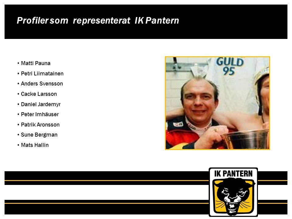 Matti Pauna Petri Liimatainen Anders Svensson Cacke Larsson Daniel Jardemyr Peter Imhäuser Patrik Aronsson Sune Bergman Mats Hallin Profiler som repre