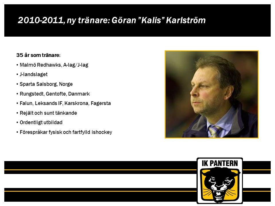 """2010-2011, ny tränare: Göran """"Kalis"""" Karlström 35 år som tränare: Malmö Redhawks, A-lag/J-lag J-landslaget Sparta Salsborg, Norge Rungstedt, Gentofte,"""