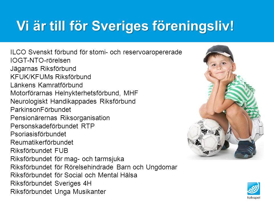 Vi är till för Sveriges föreningsliv! ILCO Svenskt förbund för stomi- och reservoaropererade IOGT-NTO-rörelsen Jägarnas Riksförbund KFUK/KFUMs Riksför
