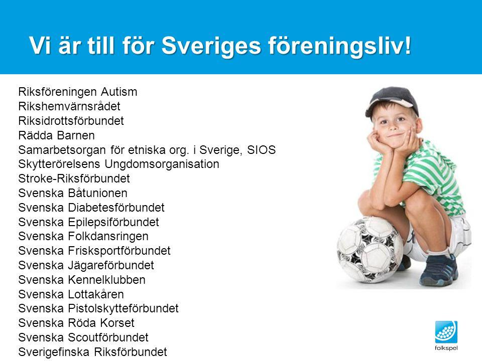 Vi är till för Sveriges föreningsliv! Riksföreningen Autism Rikshemvärnsrådet Riksidrottsförbundet Rädda Barnen Samarbetsorgan för etniska org. i Sver