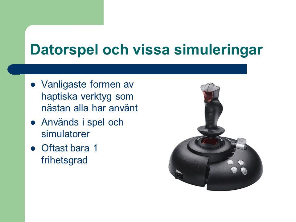 Datorspel och vissa simuleringar Vanligaste formen av haptiska verktyg som nästan alla har använt Används i spel och simulatorer Oftast bara 1 frihetsgrad