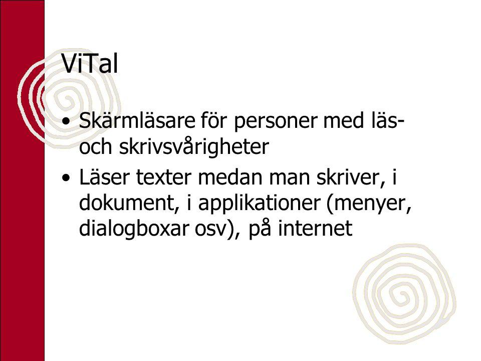 ViTal Skärmläsare för personer med läs- och skrivsvårigheter Läser texter medan man skriver, i dokument, i applikationer (menyer, dialogboxar osv), på