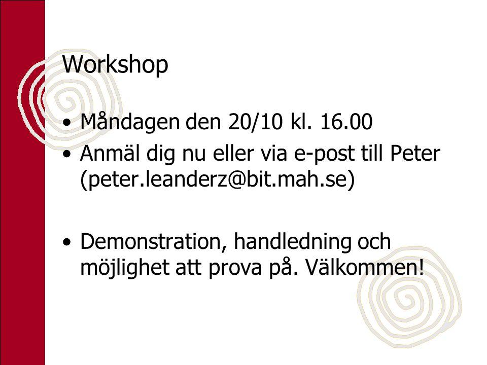 Workshop Måndagen den 20/10 kl. 16.00 Anmäl dig nu eller via e-post till Peter (peter.leanderz@bit.mah.se) Demonstration, handledning och möjlighet at