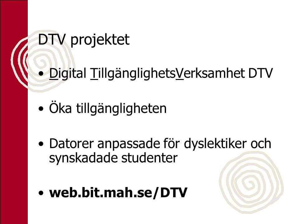DTV projektet Digital TillgänglighetsVerksamhet DTV Öka tillgängligheten Datorer anpassade för dyslektiker och synskadade studenter web.bit.mah.se/DTV