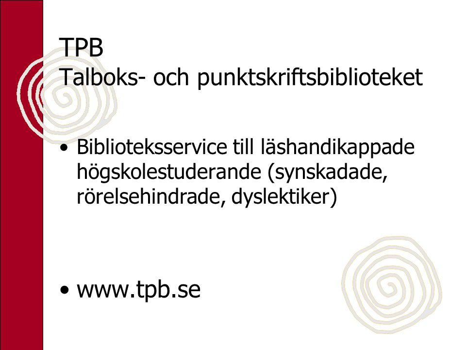 TPB Talboks- och punktskriftsbiblioteket Biblioteksservice till läshandikappade högskolestuderande (synskadade, rörelsehindrade, dyslektiker) www.tpb.