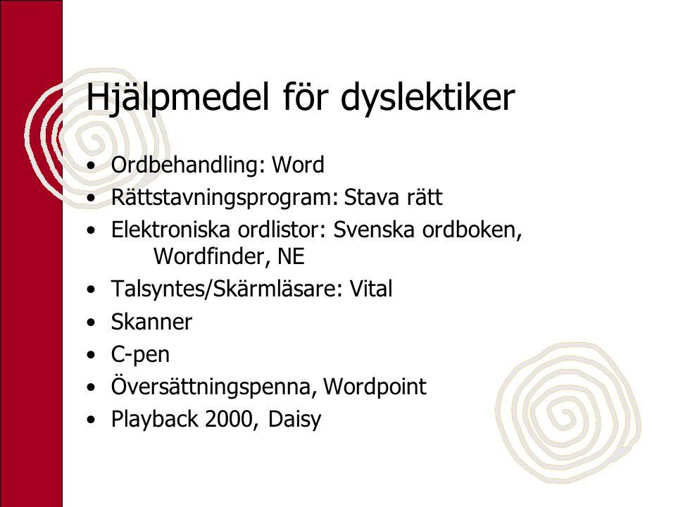 Hjälpmedel för dyslektiker Ordbehandling: Word Rättstavningsprogram: Stava rätt Elektroniska ordlistor: Svenska ordboken, Wordfinder, NE Talsyntes/Skä