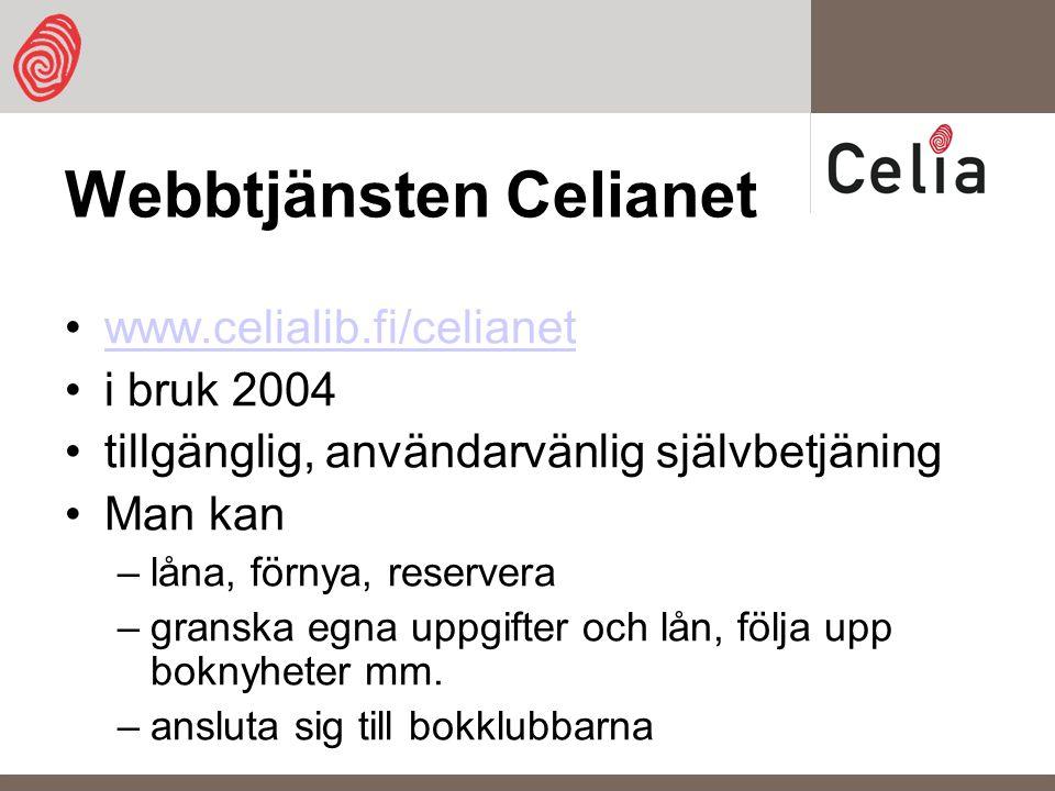 Webbtjänsten Celianet www.celialib.fi/celianet i bruk 2004 tillgänglig, användarvänlig självbetjäning Man kan –låna, förnya, reservera –granska egna uppgifter och lån, följa upp boknyheter mm.