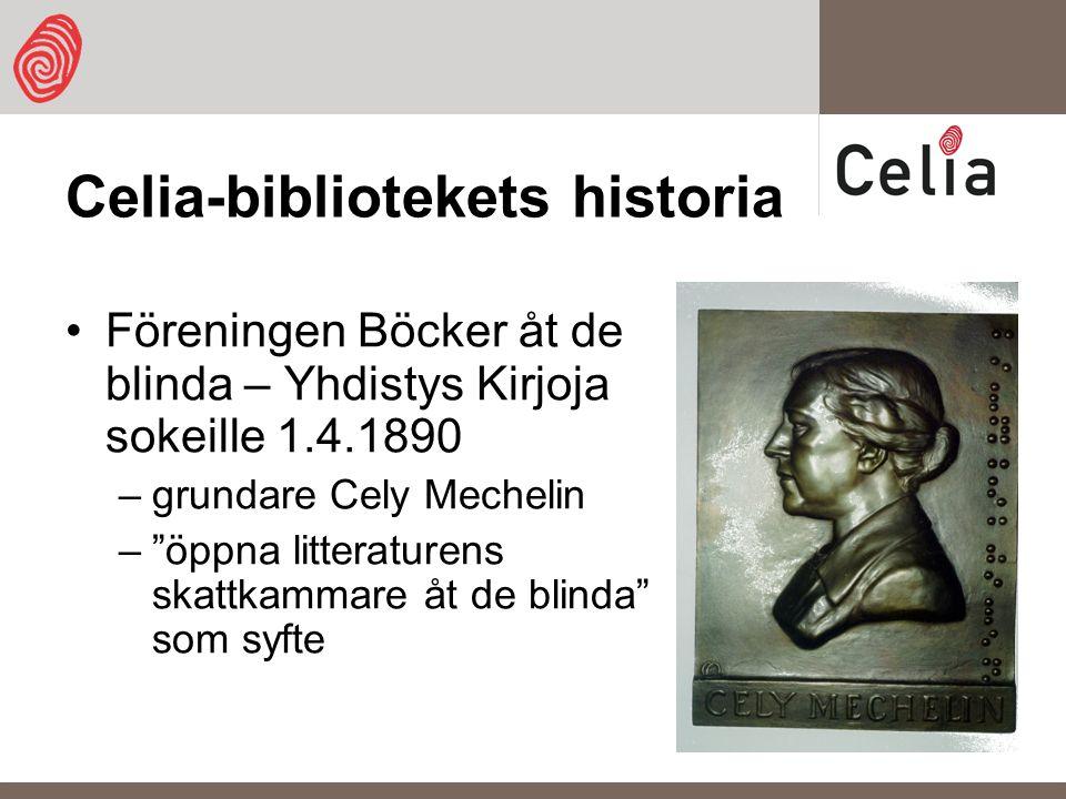 Celia-bibliotekets historia Föreningen Böcker åt de blinda – Yhdistys Kirjoja sokeille 1.4.1890 –grundare Cely Mechelin – öppna litteraturens skattkammare åt de blinda som syfte