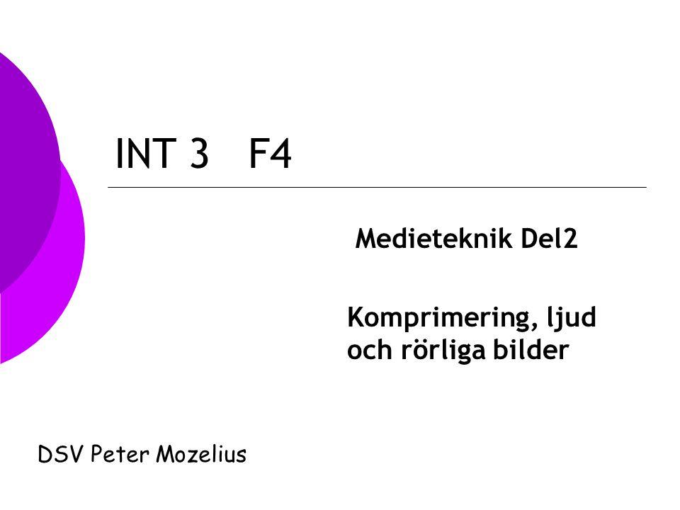 INT 3 F4 Medieteknik Del2 Komprimering, ljud och rörliga bilder DSV Peter Mozelius
