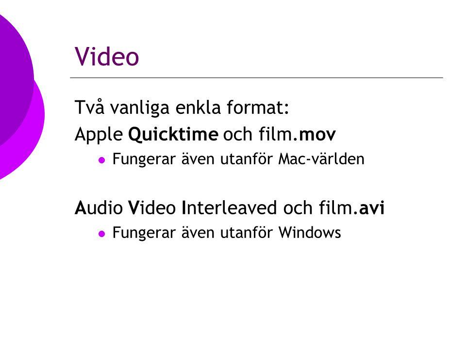 Video Två vanliga enkla format: Apple Quicktime och film.mov Fungerar även utanför Mac-världen Audio Video Interleaved och film.avi Fungerar även utanför Windows