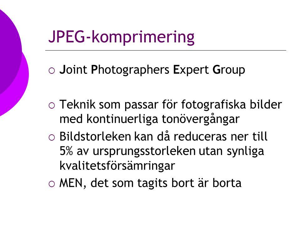 JPEG-komprimering  Joint Photographers Expert Group  Teknik som passar för fotografiska bilder med kontinuerliga tonövergångar  Bildstorleken kan då reduceras ner till 5% av ursprungsstorleken utan synliga kvalitetsförsämringar  MEN, det som tagits bort är borta