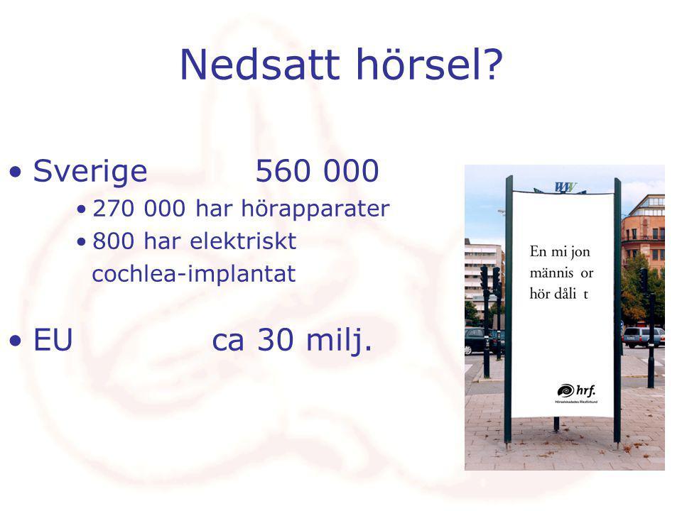 Sverige 560 000 270 000 har hörapparater 800 har elektriskt cochlea-implantat EUca 30 milj.