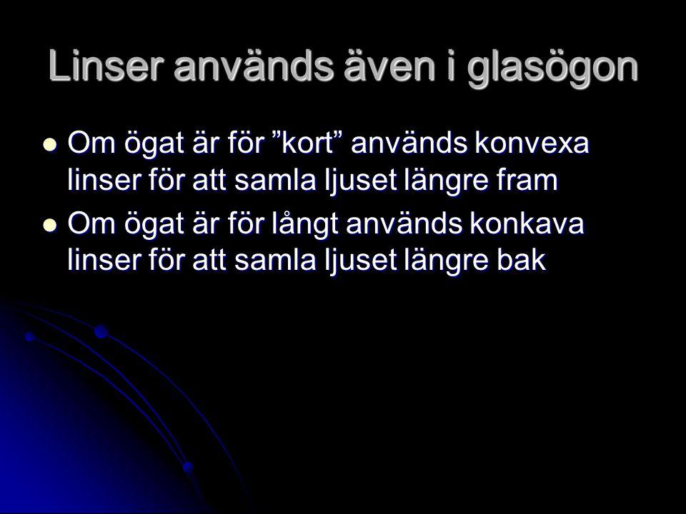"""Linser används även i glasögon Om ögat är för """"kort"""" används konvexa linser för att samla ljuset längre fram Om ögat är för """"kort"""" används konvexa lin"""