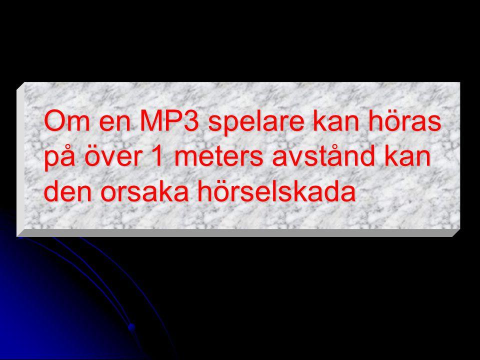 Om en MP3 spelare kan höras på över 1 meters avstånd kan den orsaka hörselskada