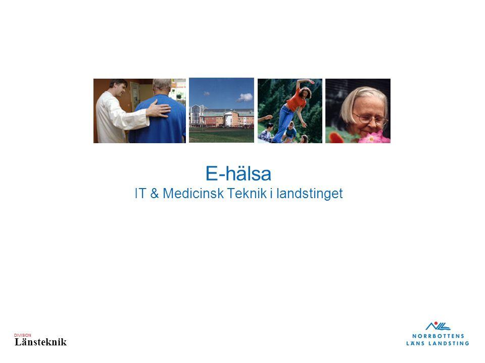DIVISION Länsteknik E-hälsa IT & Medicinsk Teknik i landstinget