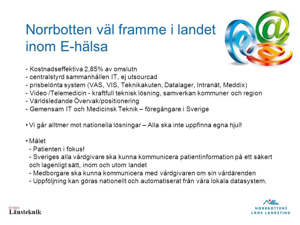 DIVISION Länsteknik Norrbotten väl framme i landet inom E-hälsa - Kostnadseffektiva 2,85% av omslutn - centralstyrd sammanhållen IT, ej utsourcad - pr