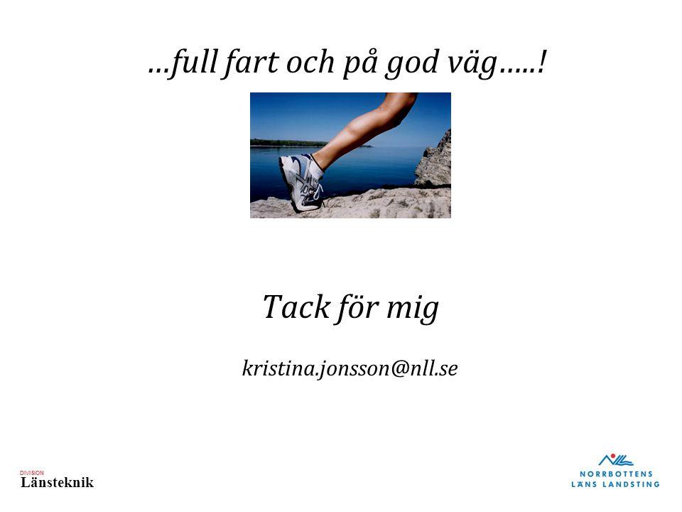 DIVISION Länsteknik …full fart och på god väg…..! Tack för mig kristina.jonsson@nll.se
