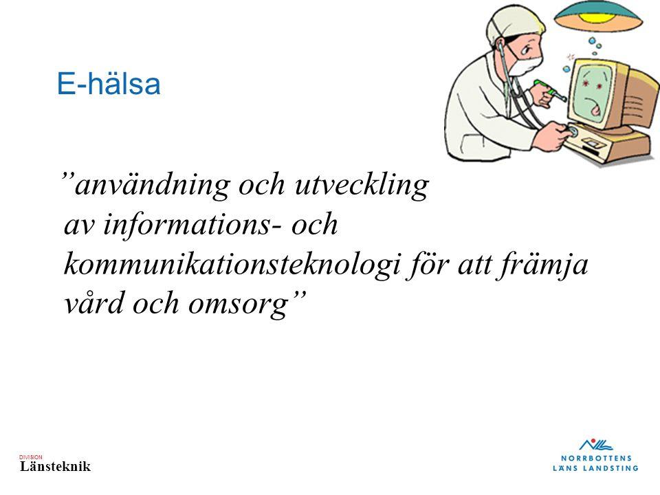 """DIVISION Länsteknik """"användning och utveckling av informations- och kommunikationsteknologi för att främja vård och omsorg"""" E-hälsa"""