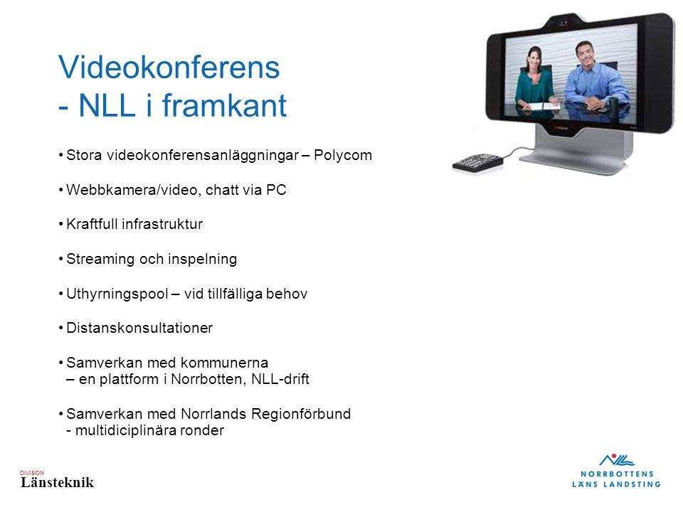 DIVISION Länsteknik Videokonferens - NLL i framkant Stora videokonferensanläggningar – Polycom Webbkamera/video, chatt via PC Kraftfull infrastruktur