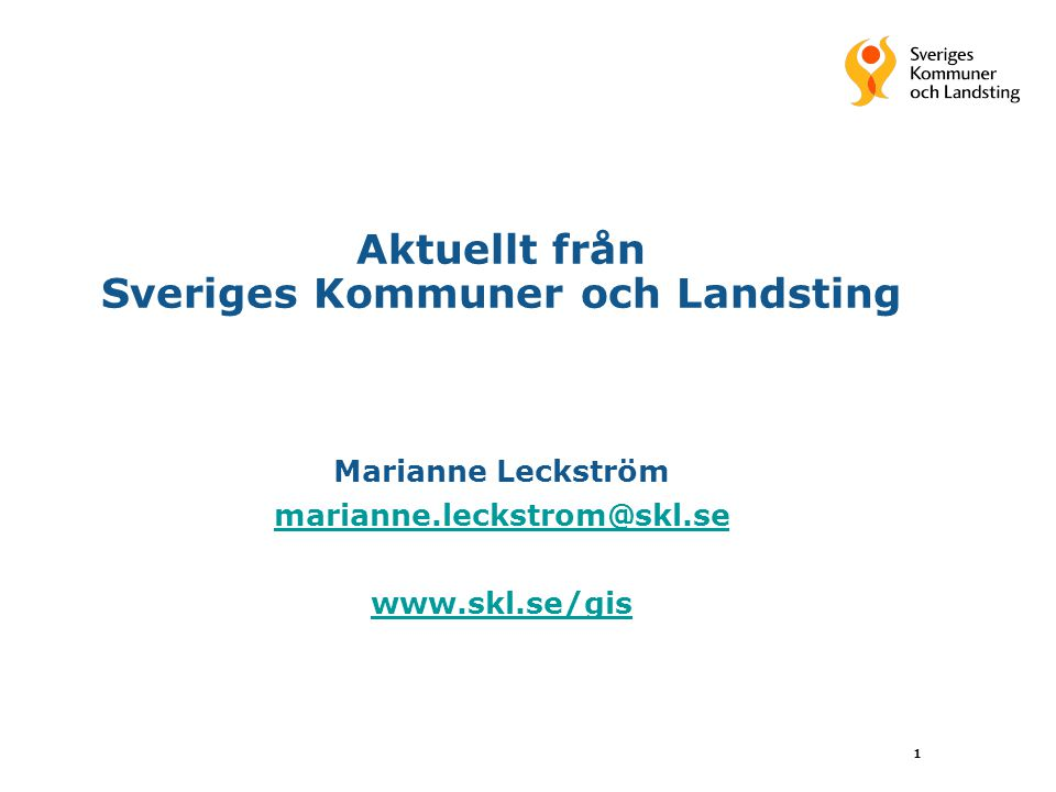 1 Aktuellt från Sveriges Kommuner och Landsting Marianne Leckström marianne.leckstrom@skl.se www.skl.se/gis marianne.leckstrom@skl.se www.skl.se/gis