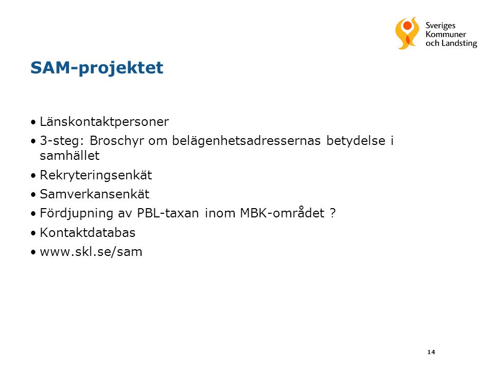 14 SAM-projektet Länskontaktpersoner 3-steg: Broschyr om belägenhetsadressernas betydelse i samhället Rekryteringsenkät Samverkansenkät Fördjupning av