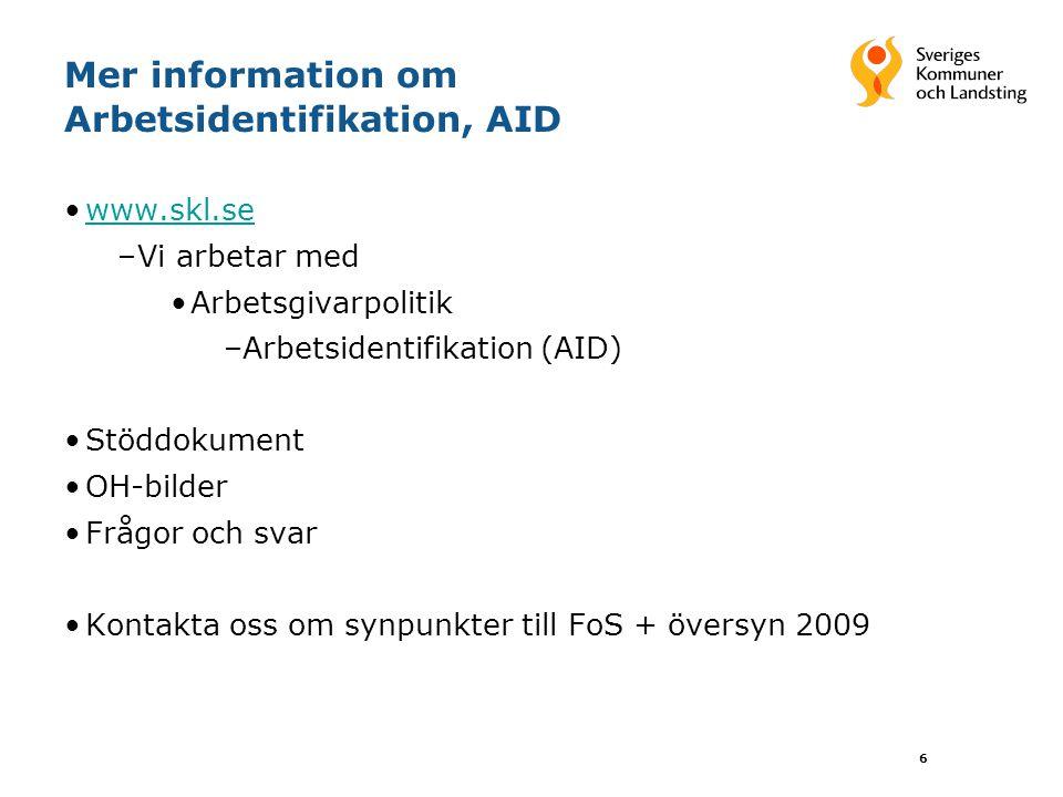 6 Mer information om Arbetsidentifikation, AID www.skl.se –Vi arbetar med Arbetsgivarpolitik –Arbetsidentifikation (AID) Stöddokument OH-bilder Frågor
