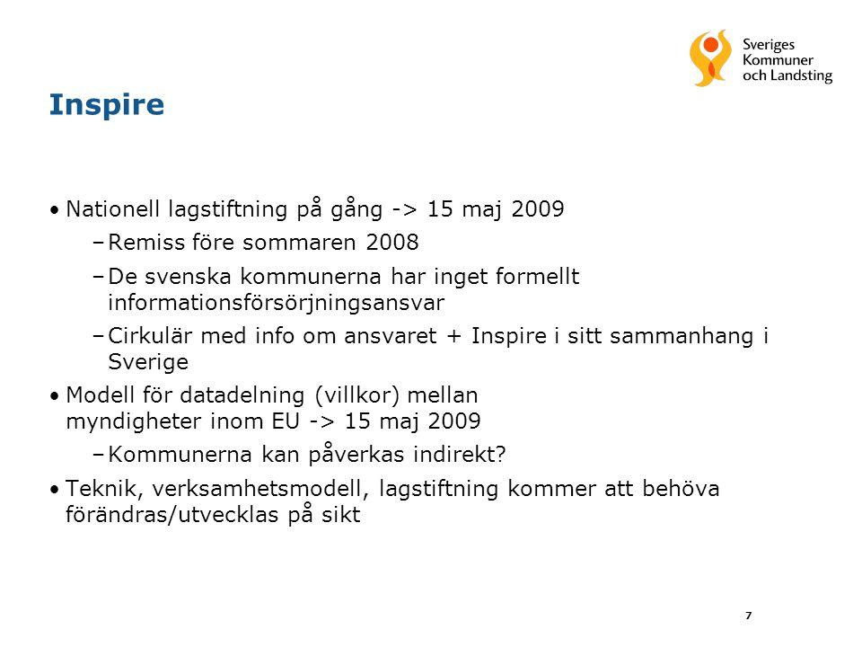 7 Inspire Nationell lagstiftning på gång -> 15 maj 2009 –Remiss före sommaren 2008 –De svenska kommunerna har inget formellt informationsförsörjningsa