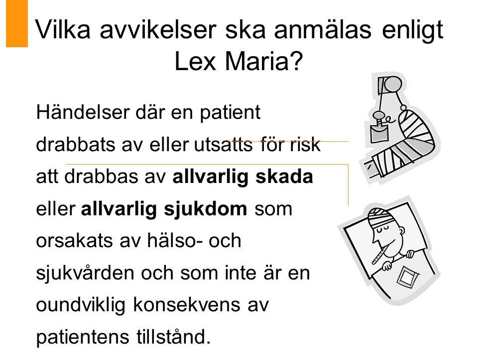 Vilka avvikelser ska anmälas enligt Lex Maria? Händelser där en patient drabbats av eller utsatts för risk att drabbas av allvarlig skada eller allvar