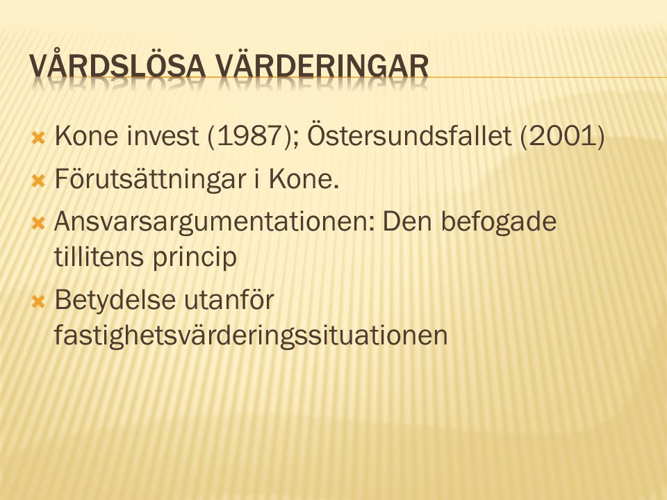  Kone invest (1987); Östersundsfallet (2001)  Förutsättningar i Kone.  Ansvarsargumentationen: Den befogade tillitens princip  Betydelse utanför f