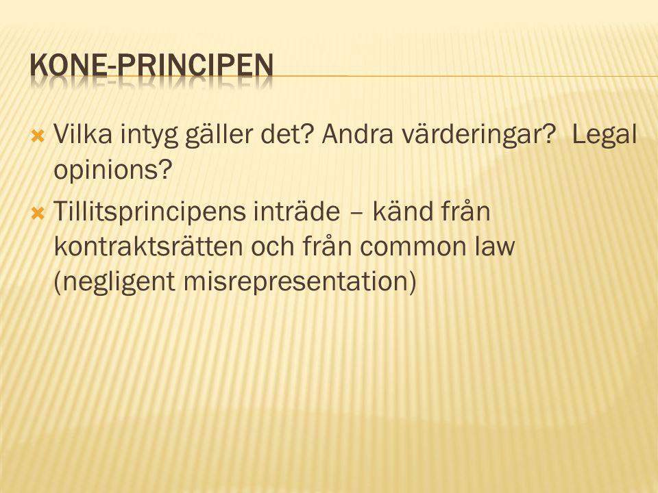  Vilka intyg gäller det? Andra värderingar? Legal opinions?  Tillitsprincipens inträde – känd från kontraktsrätten och från common law (negligent mi