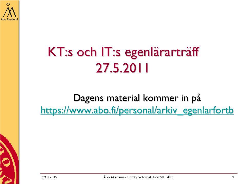 1 29.3.2015Åbo Akademi - Domkyrkotorget 3 - 20500 Åbo1 KT:s och IT:s egenlärarträff 27.5.2011 Dagens material kommer in på https://www.abo.fi/personal/arkiv_egenlarfortb https://www.abo.fi/personal/arkiv_egenlarfortb